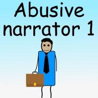 Abusive Narrator 1